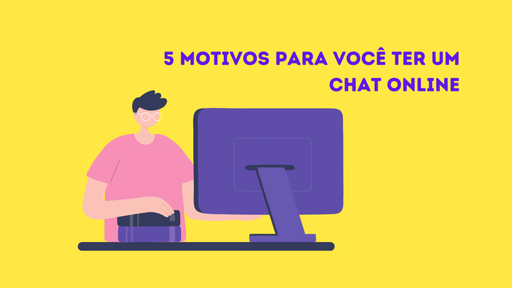 5 motivos para você ter um chat online