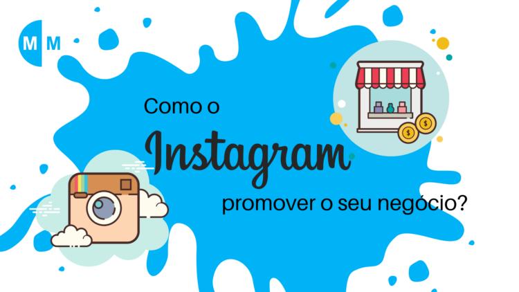Como o Instagram pode promover o seu negócio?